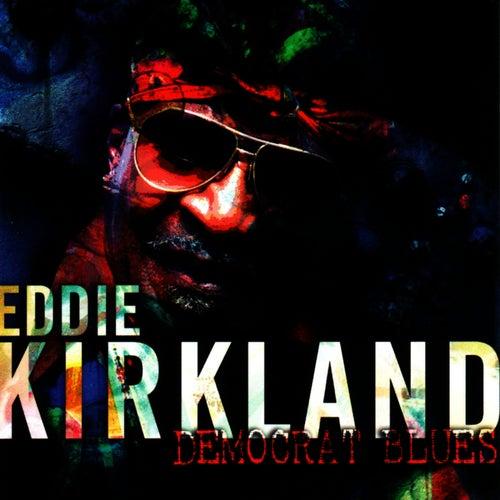 Play & Download Democrat Blues by Eddie Kirkland | Napster