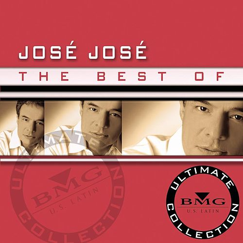 Play & Download The Best Of Jose Jose: Ultimate Collection by Jose Jose | Napster