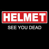 Play & Download See You Dead by Helmet | Napster