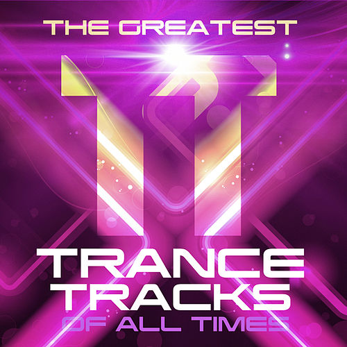 The Greatest Trance Tracks of All Times by Various Artists
