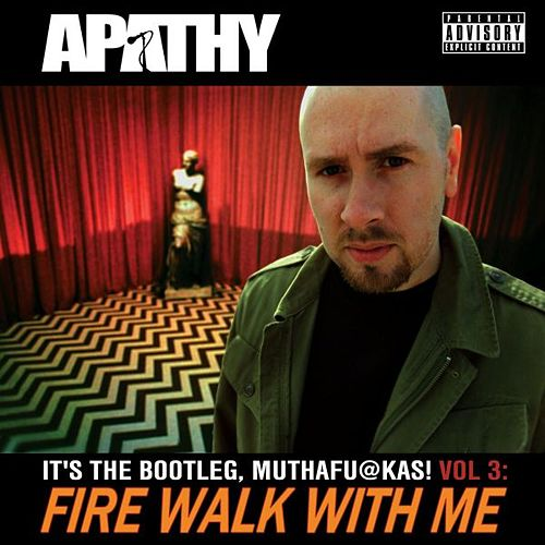 Fire Walk With Me: It's the Bootleg, Muthafuckas! Vol. 3 by Apathy