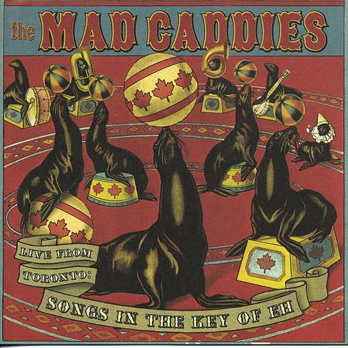 Live From Toronto: Songs in the Key of Eh by Mad Caddies