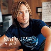 Play & Download Be Here by Keith Urban | Napster