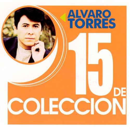 Play & Download 15 De Coleccion by Alvaro Torres | Napster