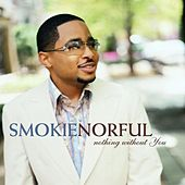Play & Download Nothing Without You by Smokie Norful | Napster