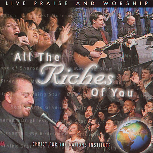 Play & Download All The Riches Of You by Christ For The Nations Music | Napster