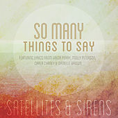 Play & Download So Many Things To Say - Single by Satellites and Sirens | Napster
