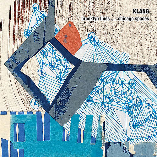 Klang: Brooklyn Lines . . . Chicago Spaces by James Falzone