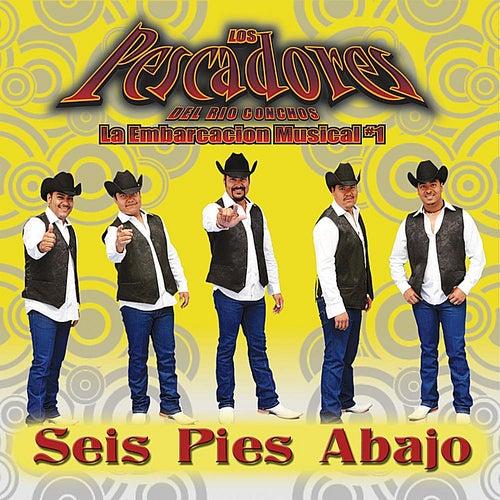 Play & Download Seis Pies Abajo by Los Pescadores Del Rio Conchos | Napster