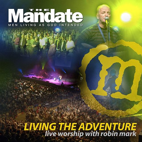 Play & Download Living the Adventure - Mandate 2007 by Robin Mark | Napster