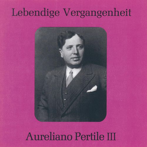Play & Download Lebendige Vergangenheit - Aureliano Pertile (Vol.3) by Aureliano Pertile | Napster