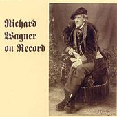 Play & Download Richard Wagner On Record by Various Artists | Napster