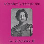 Lebendige Vergangenheit - Lauritz Melchior (Vol.3) by Various Artists