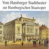 Play & Download Vom Hamburger Stadttheater zur Hamburgischen Staatsoper by Various Artists | Napster