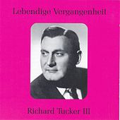 Lebendige Vergangenheit - Richard Tucker Vol.III by Various Artists