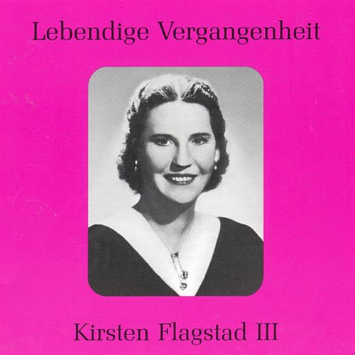 Play & Download Lebendige Vergangenheit - Kirsten Flagstad (Vol.3) by Various Artists | Napster
