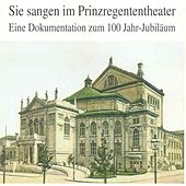 Play & Download Sie sangen im Prinzregententheater - 100 Jahr-Jubiläum by Various Artists | Napster