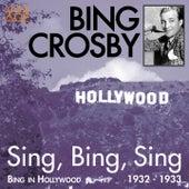 Sing, Bing, Sing (Bing in Hollywood 1932 - 1933) by Bing Crosby