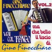 Play & Download Vai col Tango, vol. 2 (Ma che bello il liscio) by Gino Finocchiaro | Napster