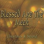 Play & Download Blessed Are The Meek, Christmas & Beyond by Various Artists | Napster