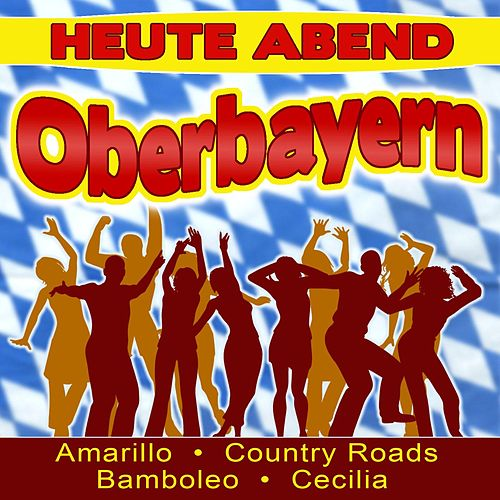 Play & Download Heute Abend Oberbayern by Various Artists | Napster