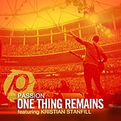Play & Download One Thing Remains (Radio Version) [feat. Kristian Stanfill] by Passion | Napster