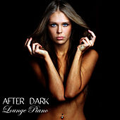 Play & Download After Dark Lounge Piano Music: 30 Late Night Smooth Jazz Piano Music Classics at Luna del Mar by Lounge Piano Music Café After Dark | Napster