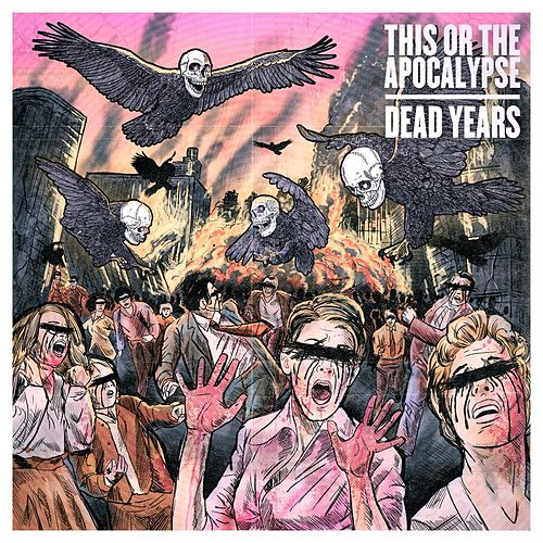 Play & Download Dead Years by This Or The Apocalypse | Napster