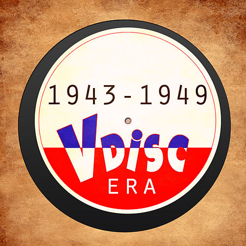V-Disc Era 1943-1949 by Various Artists