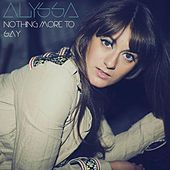 Play & Download Nothing More to Say by Alyssa Bonagura | Napster