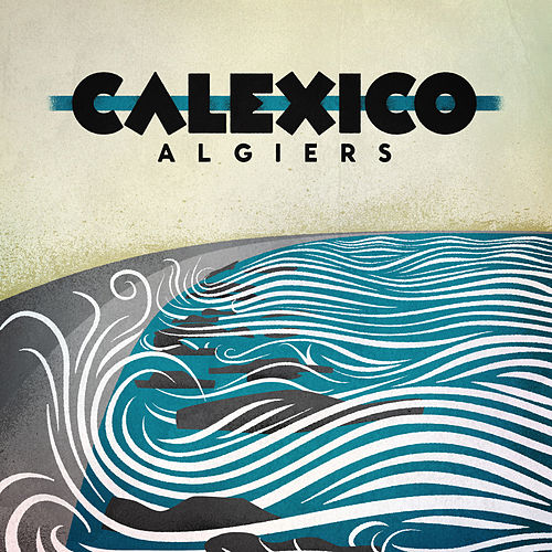 Play & Download Algiers [Deluxe Edition] by Calexico | Napster