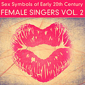 Play & Download Sex Symbols of Early 20th Century - Female Singers, Vol. 2 (Remastered) by Various Artists | Napster