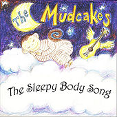 Play & Download The Sleepy Body Song by The Mudcakes | Napster