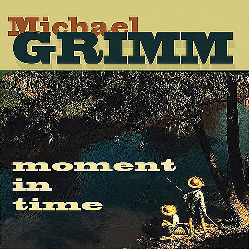 Play & Download Moment in Time by Michael Grimm | Napster