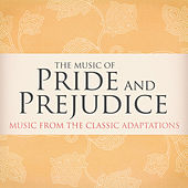 The Music of Pride and Prejudice (Music from the Classic Adaptations) by Various Artists