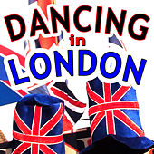 Play & Download Dancing in London by Various Artists | Napster