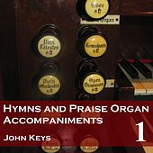 Play & Download Hymns and Praise, Vol. 1 (Organ Accompaniments) by John Keys | Napster
