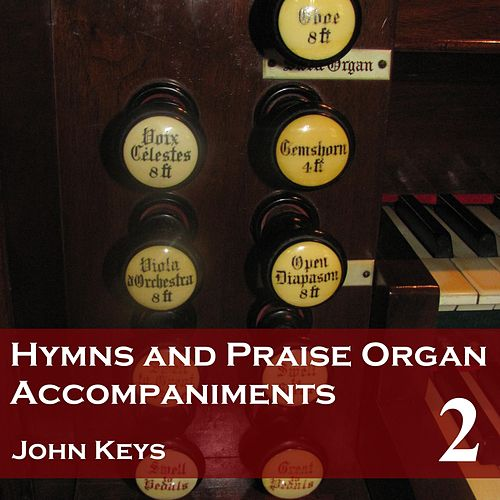 Play & Download Hymns and Praise, Vol. 2 (Organ Accompaniments) by John Keys | Napster