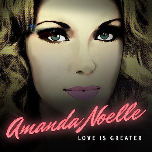 Love Is Greater by Amanda Noelle