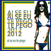 Play & Download Ai Se Eu Te Pego 2012 by Various Artists | Napster