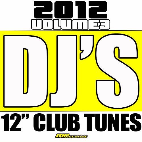 DJ's 12' Club Tunes 2012, Vol.3 by Various Artists