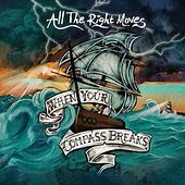 Play & Download When Your Compass Breaks by All The Right Moves | Napster