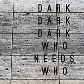 Play & Download Who Needs Who by Dark Dark Dark | Napster