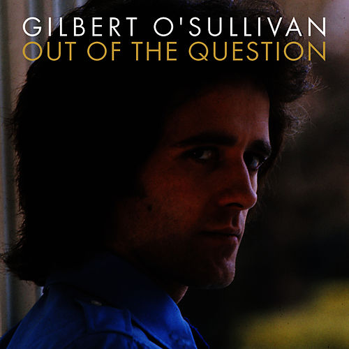 Out Of The Question by Gilbert O'Sullivan
