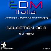 Play & Download Edm Italia Selection, Vol. 3 (Electronic Dance Music Community, Selection 003) by Foxy | Napster