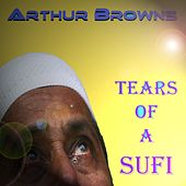 Play & Download Tears of a Sufi by Crazy World Of Arthur Brown | Napster