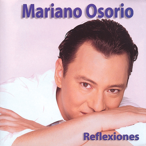 Play & Download Reflexiones De Mariano Osorio by Mariano Osorio | Napster
