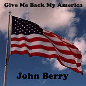 Play & Download Give Me Back My America by John Berry | Napster