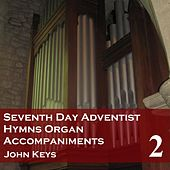 Play & Download Seventh Day Adventist Hymns, Vol. 2 (Organ Accompaniments) by John Keys | Napster