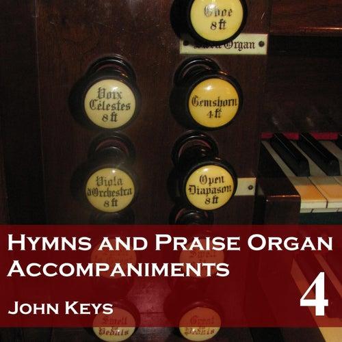 Play & Download Hymns and Praise, Vol. 4 (Organ Accompaniments) by John Keys | Napster